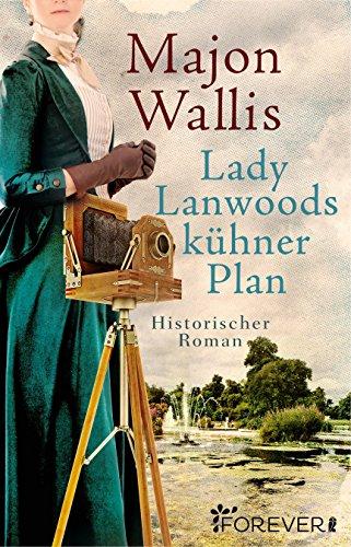 Lady Lanwoods kühner Plan: Historischer Roman von [Wallis, Majon]