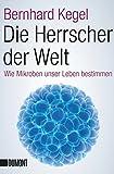 Taschenbücher: Die Herrscher der Welt: Wie Mikroben unser Leben bestimmen - Bernhard Kegel