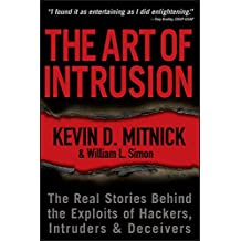 The Art of Intrusion: The Real Stories Behind the Exploits of Hackers, Intruders & Deceivers: The Real Stories Behind the Exploits of Hackers, Intruders and Deceivers
