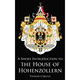 A Short Introduction to the House of Hohenzollern (English Edition)