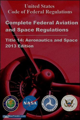 Complete Federal Aviation and Space Regulations; Title 14 CFR/FAR, 2013 Edition (English Edition) (14 Cfr)