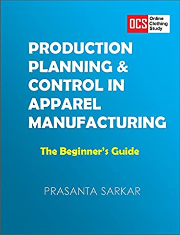 Production Planning & Control in Apparel Manufacturing: The Beginner's Guide