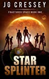 Star Splinter (Fractured Space Series Book 1) by J G Cressey