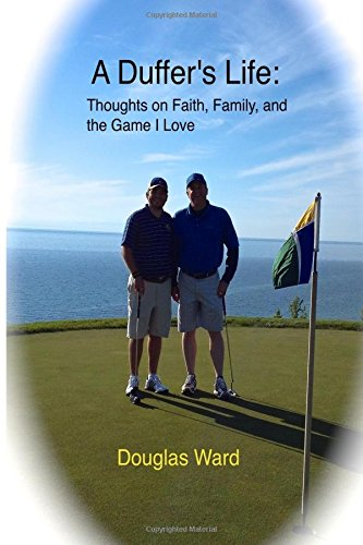 A Duffer's Life:: Thoughts on Faith, Family, and the Game I Love por Douglas Ward