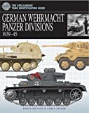 German Wehrmacht Panzer Divisions: 1939-45 (The Essential Tank Identification Guide)