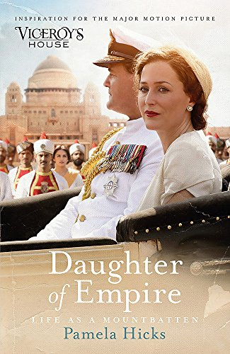 Daughter of Empire: A source of inspiration for the film Viceroy's House por Lady Pamela Hicks