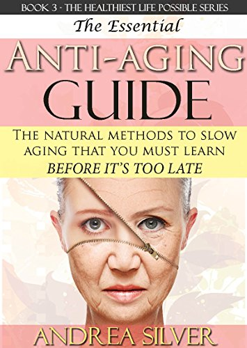 The Essential Anti-Aging Guide: The Natural Methods to Slow Aging That You Must Learn Before it's Too Late (The Healthiest Lifestyle Possible: Natural ... Medicine Book 3) (English Edition)
