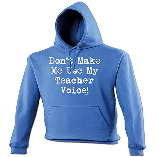 123t Slogans Unisex - DON'T MAKE ME USE MY TEACHER VOICE - Hooded Sweatshirt