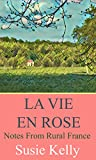 La Vie En Rose: Notes From Rural France (English Edition)