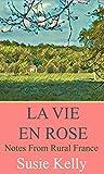 La Vie En Rose: Notes From Rural France