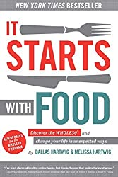 It Starts With Food: Discover the Whole30 and Change Your Life in Unexpected Ways by Dallas Hartwig (2014-07-29)