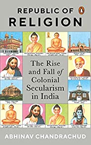 Republic of Religion: The Rise and Fall of Colonial Secularism in India
