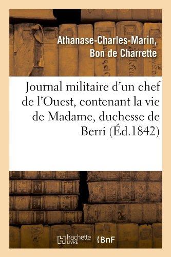 Journal militaire d'un chef de l'Ouest, contenant la vie de Madame, duchesse de Berri, (Éd.1842) par Athanase-Charles Marin Bon de Charrette