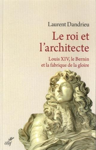 Le roi et l'architecte : Louis XIV, le Bernin et la fabrique de la gloire