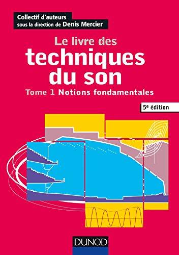 Le livre des techniques du son - Tome 1 - Notions fondamentales par Denis Mercier