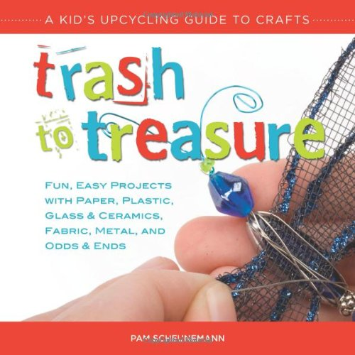 Trash To Treasure A Kid S Upcycling Guide To Crafts