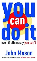 You Can Do It--Even if Others Say You Can't by John Mason (2008-07-01)