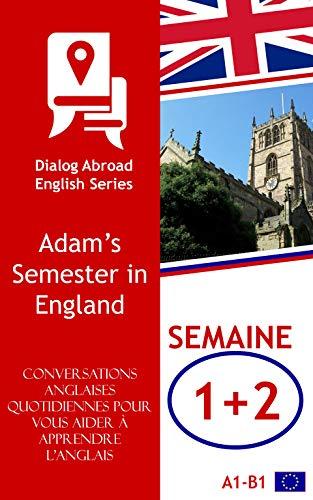 Couverture du livre Des entretiens d'anglais quotidiens pour vous aider à apprendre l'anglais - Semaine 1 Semaine 2: Adam's Semester in England (quinze jours)