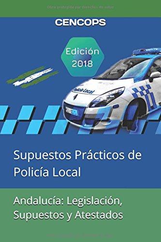 Andalucía: Legislación, Supuestos y Atestados: Supuestos Prácticos de Policía Local