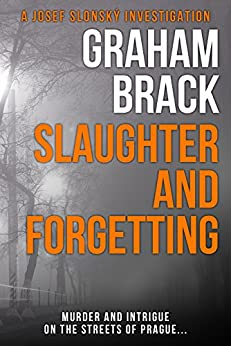 Slaughter and Forgetting: Murder and intrigue on the streets of Prague... (Josef Slonský Investigations Book 2) (English Edition) van [Brack, Graham]