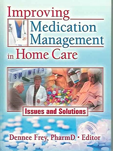 [(Improving Medication Management in Home Care : Issues and Solutions)] [Edited by Dennee Frey] published on (October, 2005)