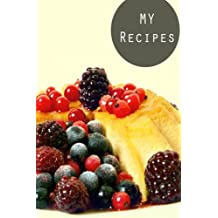 My Recipes: Berry : 6*9,110P. Blank Cookbook For Writing Recipes In (Blank Notebooks and Journals) Blank Recipe Book; Blank Cookbook; Personalized ... Small Blank Cookbook; Blank Recipe Cookbook