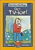 Der TV-Karl: Aus dem Tagebuch des Anton M., aufgefunden bei der endgültigen Räumung der Wohnung der Anna M. in Kleinfrasdorf (Beltz & Gelberg)