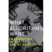 What Algorithms Want: Imagination in the Age of Computing