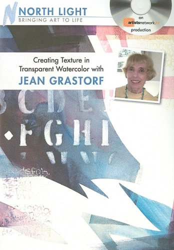 Creating Texture in Transparent Watercolor With Jean Grastorf [Edizione: Regno Unito]