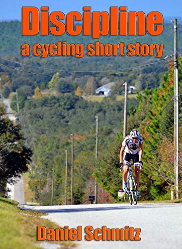 Discipline: A Cycling Short Story (English Edition) por Daniel Schmitz