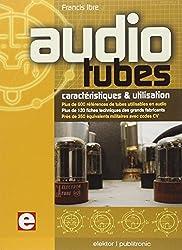 Audio Tubes, caractéristiques & utilisation