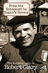 From the Holocaust to Hogan's Heroes: The Autobiography of Robert Clary by Robert Clary (2007-12-17)