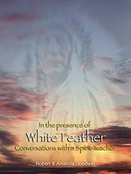 In the presence of White Feather by [Goodwin, Robert]