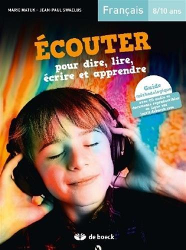 Ecouter pour dire, lire, écrire et créer : 8/10 ans, guide méthodologique avec CD audio et documents (1CD audio)