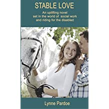 Stable Love: an uplifting novel set in the world of social work and riding for the disabled