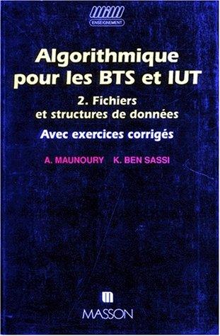 Algorithmique pour les BTS et IUT, tome 2 : Fichiers et structures de données avec exercics corrigés