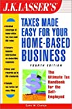 J. K. Lasser's Taxes Made Easy for Your Home-Based Business (J. K. Lasser's from Ebay to Mary-Kay: Taxes Made Easy for Your Home-Based Business)
