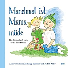 Manchmal ist Mama müde: Ein Kinderbuch zum Thema Brustkrebs