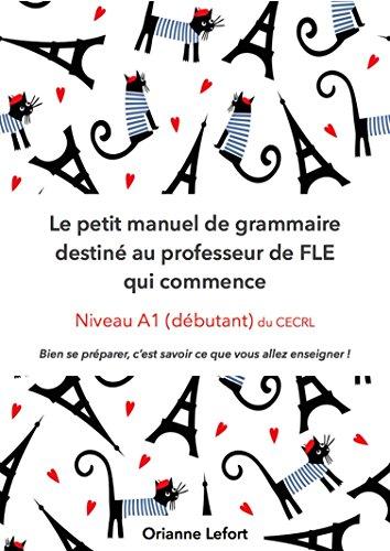 Le Petit Manuel De Grammaire Destine Au Professeur De Fle Qui Commence Niveau A1 Debutant Du Cecrl