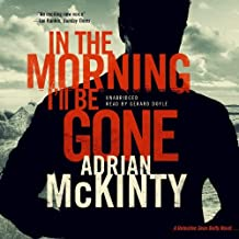 In the Morning I LL Be Gone: A Detective Sean Duffy Novel (Troubles Trilogy) by Adrian McKinty (2014-03-04)