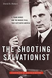 The Shooting Salvationist: J. Frank Norris and the Murder Trial that Captivated America by David R. Stokes (2011-07-12)
