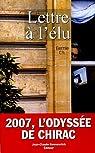 Lettre à l'élu. 2007, l'odyssée de Chirac par Ch.