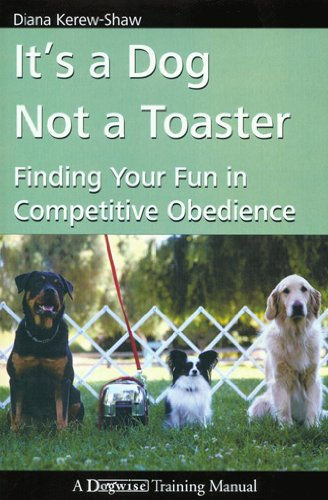It's a Dog Not a Toaster - Finding Your Fun In Competitive Obedience (English Edition)