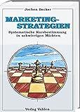 Marketing-Strategien (Systematische Kursbestimmung in schwierigen Märkten - Leitfaden mit Checklisten und Analysen)
