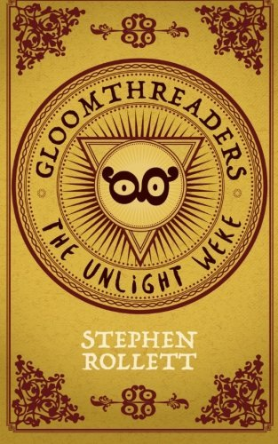 Gloomthreaders: The Unlight Weke by Mr Stephen Rollett (2015-11-07)