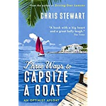 Three Ways to Capsize a Boat: An Optimist Afloat by Chris Stewart (2010-05-06)