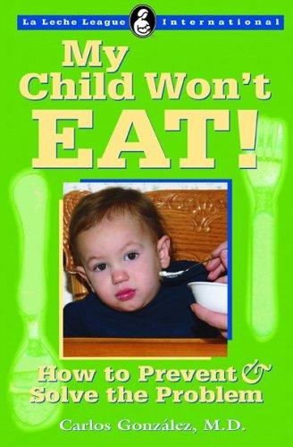 My Child Won't Eat! (La Leche League International Book) por Carlos Gonz alez