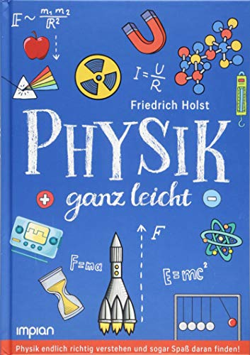 Physik ganz leicht: Physik endlich richtig verstehen und sogar Spaß daran finden!