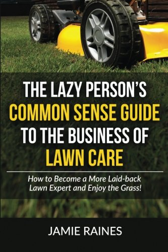 the-lazy-persons-common-sense-guide-to-the-business-of-lawn-care-how-to-become-a-more-laid-back-lawn