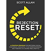 Rejection Reset: A Strategic Program for Restoring Social Confidence, Reshaping Your Inferior Mindset, and Thriving In a Shame-Free Lifestyle (English Edition)